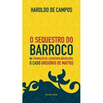Sequestro do barroco na formação da literatura brasileira: , O